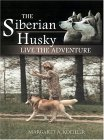 Click link to order The Siberian Husky: Live the Adventure